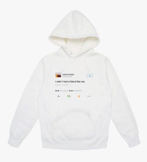 Kanye West I Wish I Had A Friend Like Me Hoodie Twitter