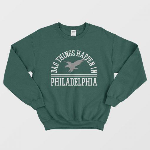 Bad Things Happen In Philadelphia Trends Sweatshirt