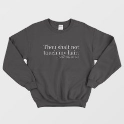 Thou Shalt Not Touch My Hair Sweatshirt
