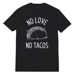 No Love No Tacos Black 2020 T-Shirt