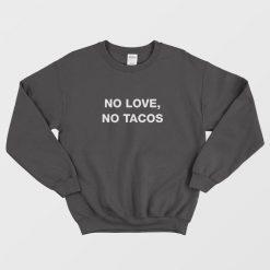 NO LOVE NO TACOS VINTAGE Sweatshirt