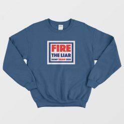 Fire The Liar 2020 Presidential Supporter Anti-Trump Sweatshirt