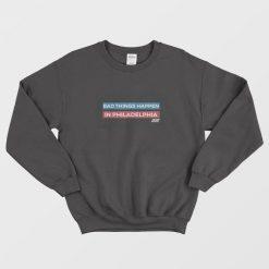 Bad Things Happen in Philadelphia Unisex Sweatshirt