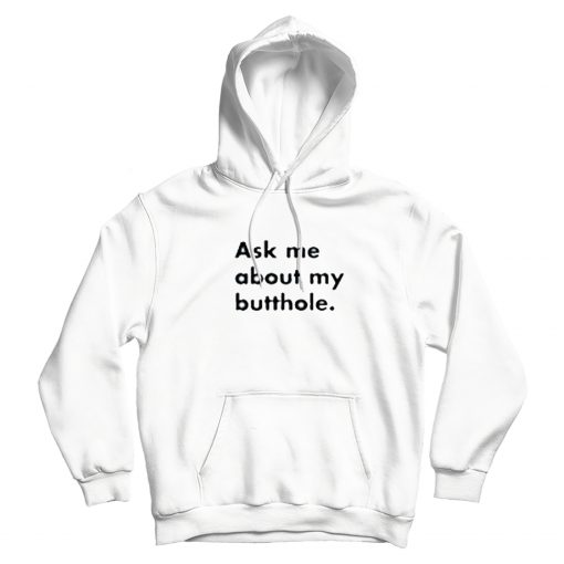 Ask Me About My Butthole Hoodie For Men's & Woman