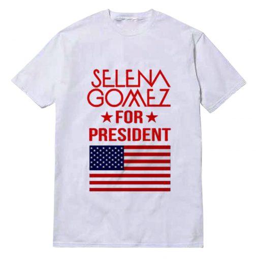 Selena Gomez For President T-Shirt Women's or Men's