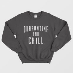 Official Quarantine And Chill Sweatshirt For Woman's Or Men's
