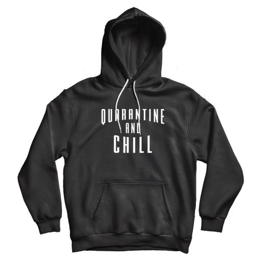Official Quarantine And Chill Hoodie For Woman's Or Men's