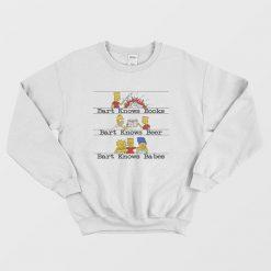 Bart Knows Books Bart Knows Beer Bart Knows Babes Sweatshirt