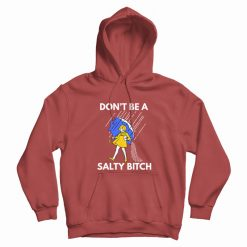 Don't Be A Salty Bitch Hoodie
