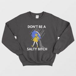 Don't Be A Salty Bitch Sweatshirt