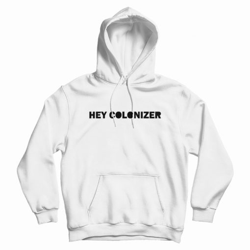 Hey Colonizer Hoodie
