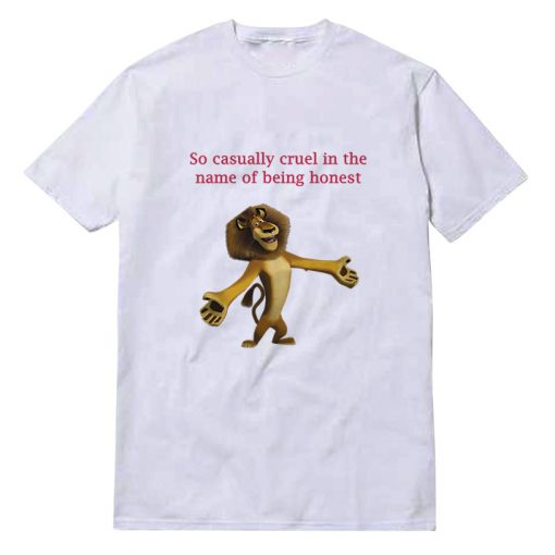 So Casually Cruel In The Name Of Being Honest T-shirt Alex The Lion