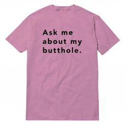 Ask Me About My Butthole Pink T-Shirt