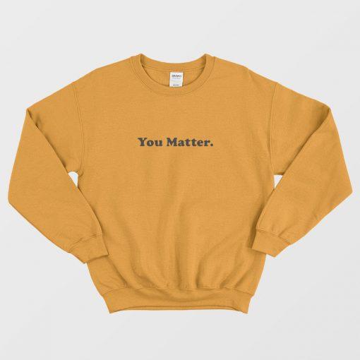 You Matter Orange Sweatshirt