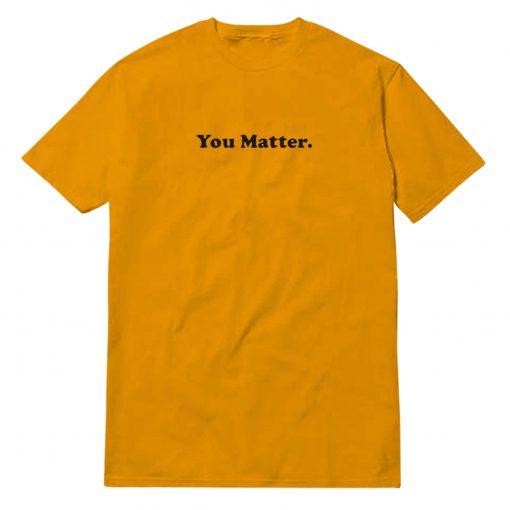 You Matter Orange T-Shirt